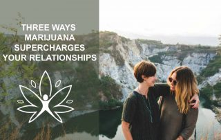 3-ways-marijuana-supercharges-your-relationships-weed-safe-accessible-solutions